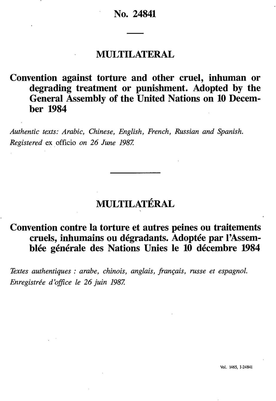 Registered ex officio on 26 June 1987. MULTILATERAL Convention contre la torture et autres peines ou traitements cruels, inhumains ou dégradants.