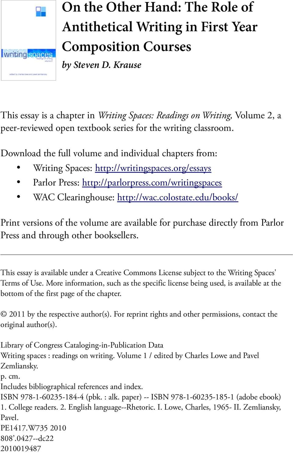 com/writingspaces WAC Clearinghouse: http://wac.colostate.edu/books/ Print versions of the volume are available for purchase directly from Parlor Press and through other booksellers.