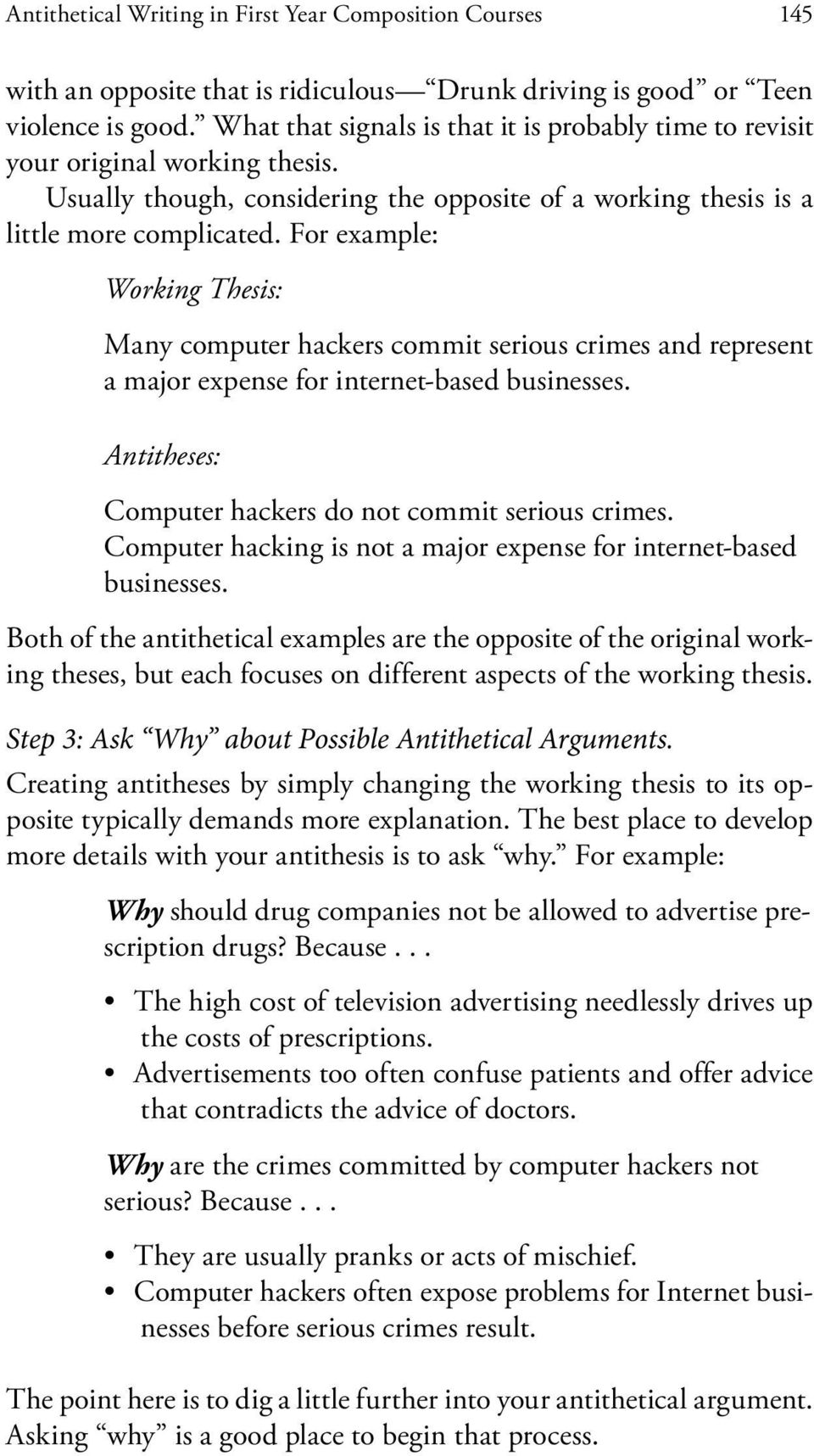 For example: Working Thesis: Many computer hackers commit serious crimes and represent a major expense for internet-based businesses. Antitheses: Computer hackers do not commit serious crimes.