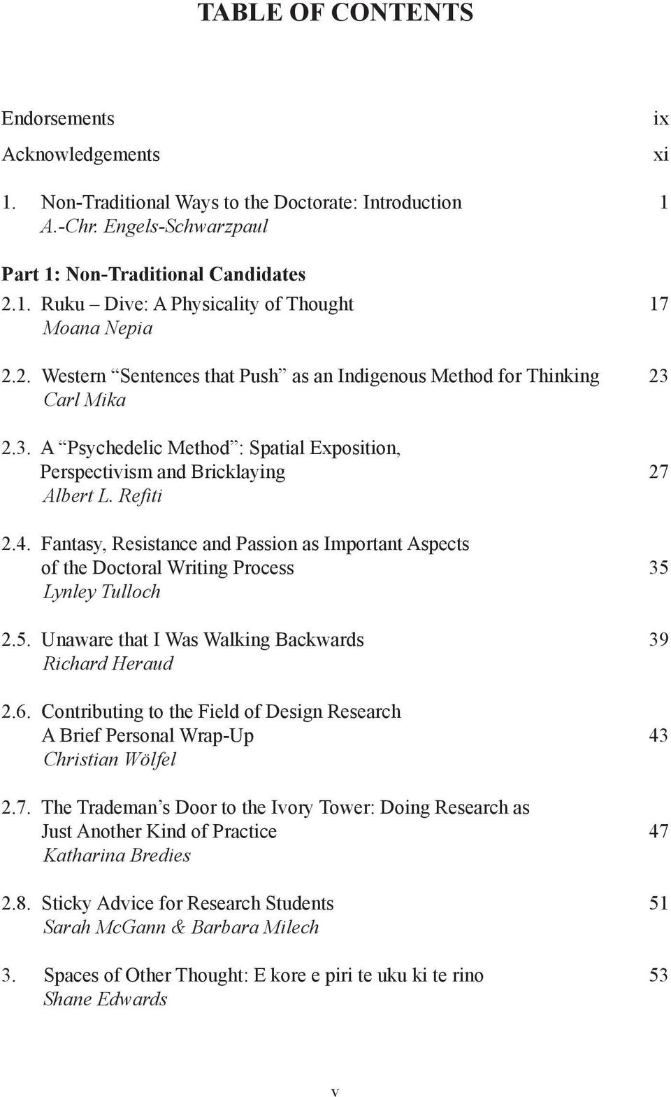Fantasy, Resistance and Passion as Important Aspects of the Doctoral Writing Process 35 Lynley Tulloch 2.5. Unaware that I Was Walking Backwards 39 Richard Heraud 2.6.