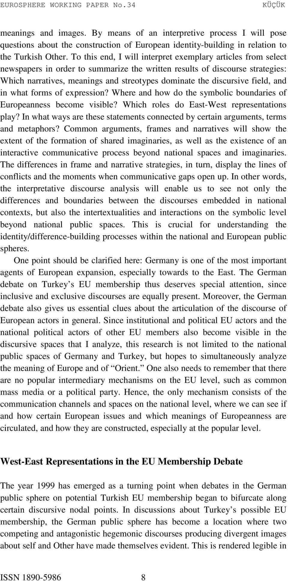 discursive field, and in what forms of expression? Where and how do the symbolic boundaries of Europeanness become visible? Which roles do East-West representations play?