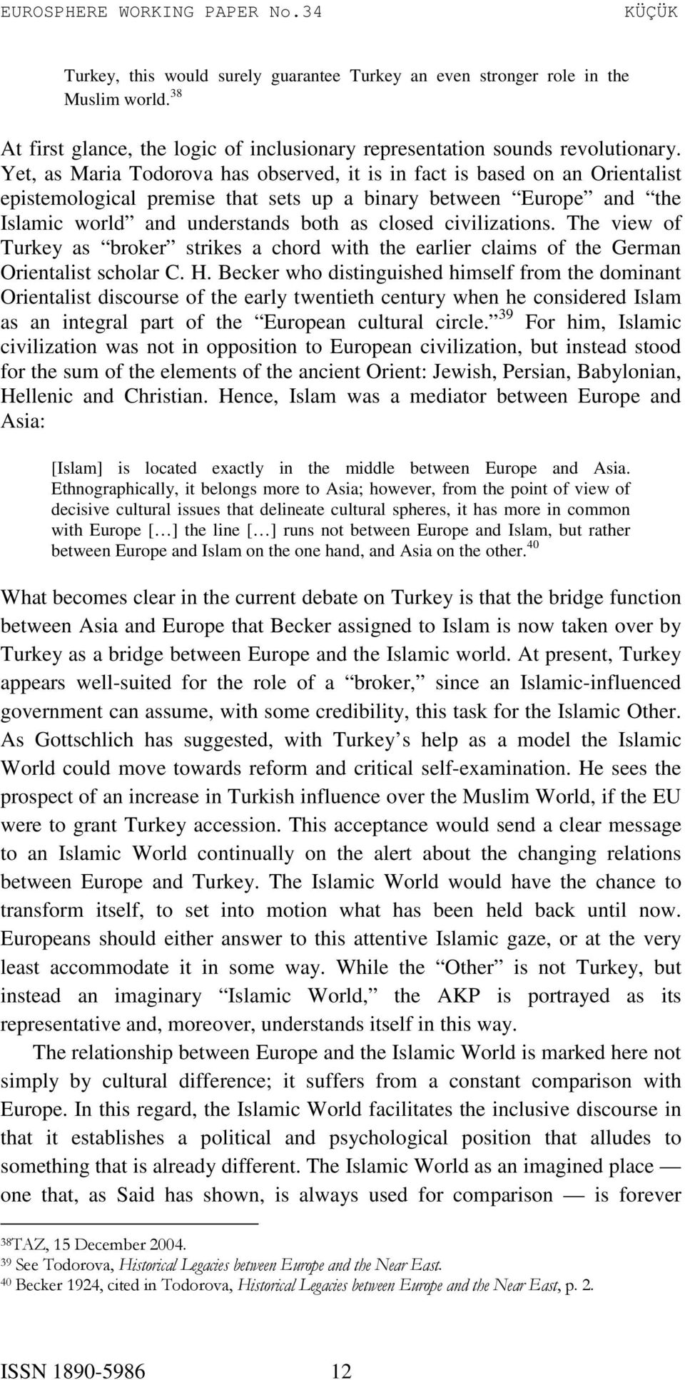 civilizations. The view of Turkey as broker strikes a chord with the earlier claims of the German Orientalist scholar C. H.