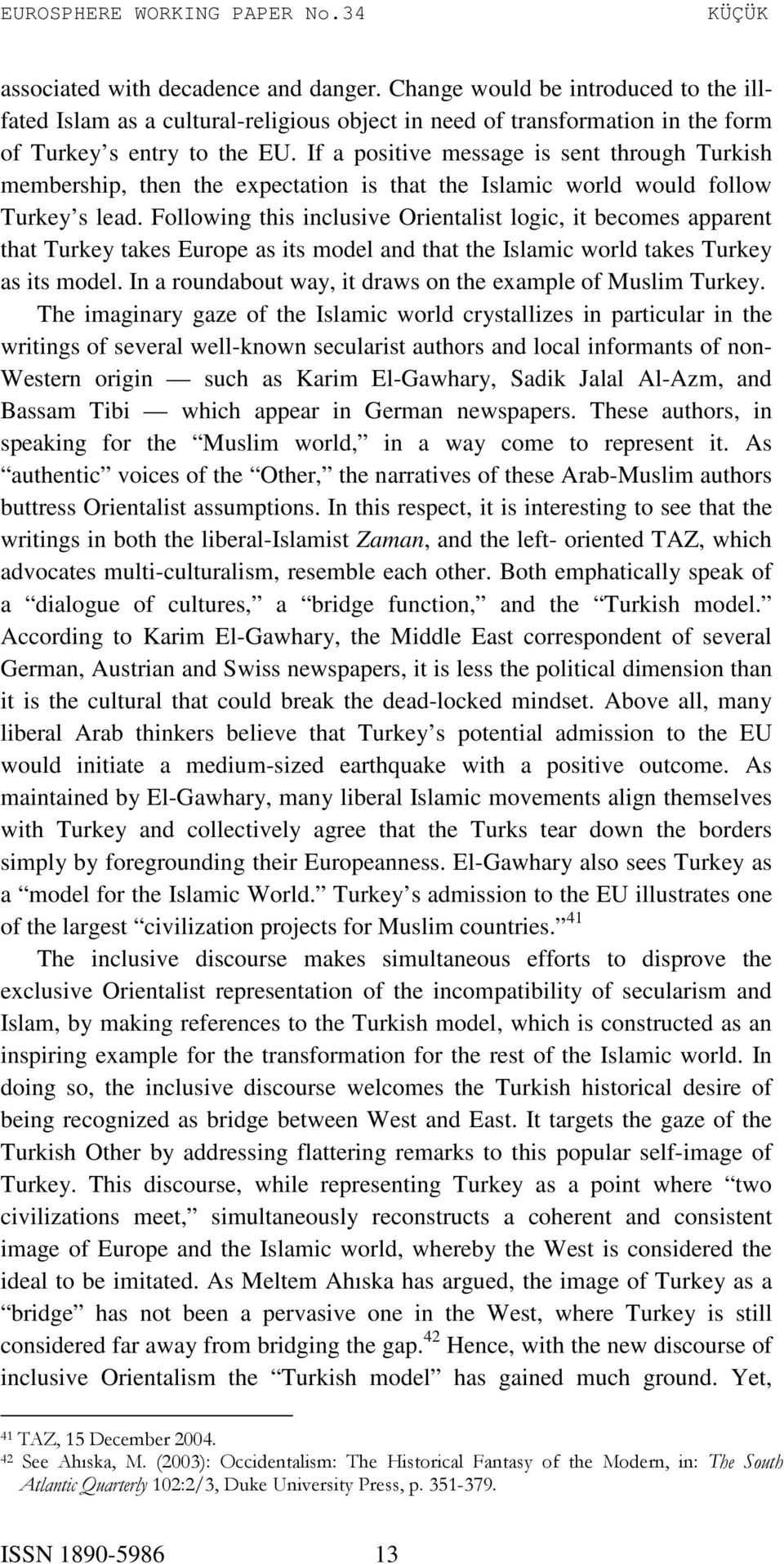 Following this inclusive Orientalist logic, it becomes apparent that Turkey takes Europe as its model and that the Islamic world takes Turkey as its model.