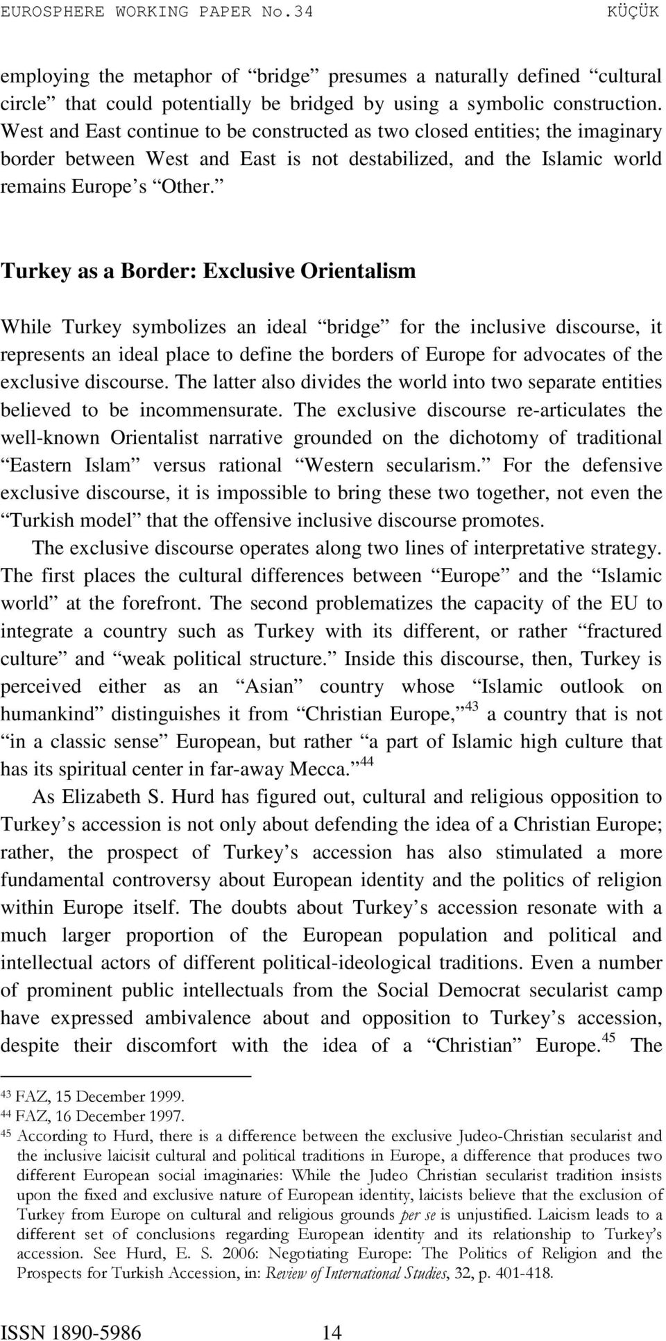 Turkey as a Border: Exclusive Orientalism While Turkey symbolizes an ideal bridge for the inclusive discourse, it represents an ideal place to define the borders of Europe for advocates of the
