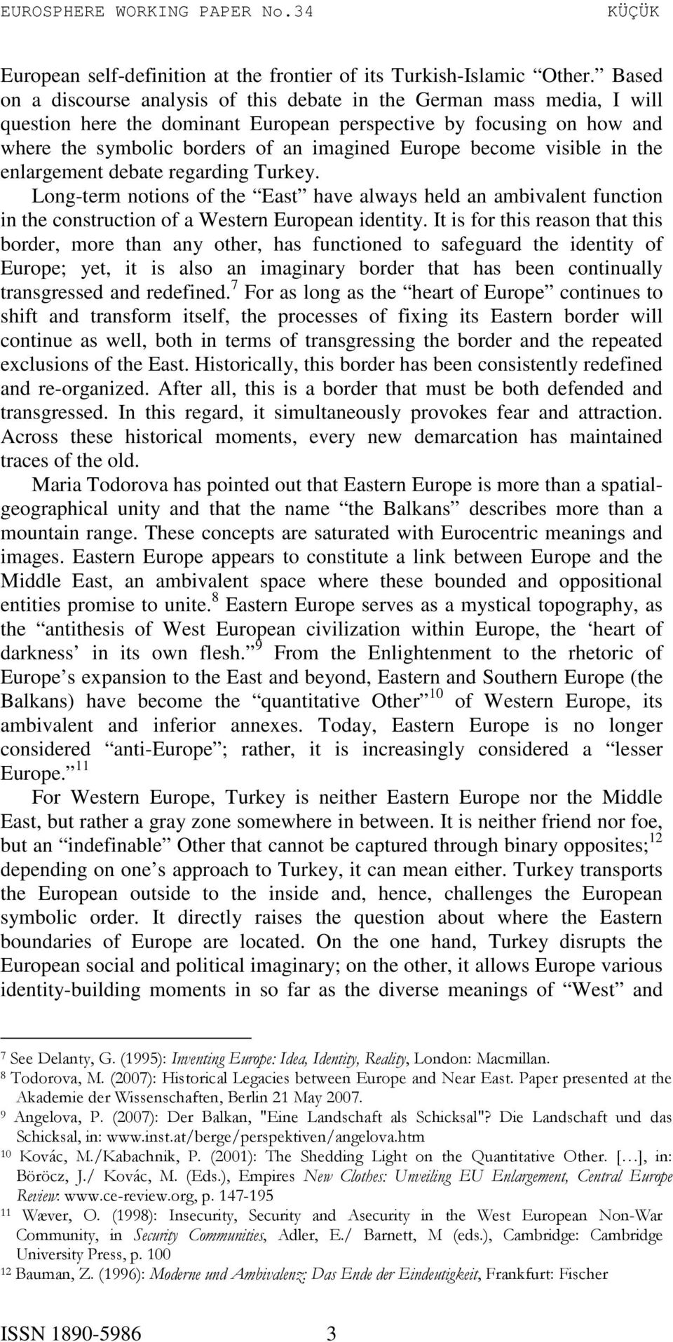 become visible in the enlargement debate regarding Turkey. Long-term notions of the East have always held an ambivalent function in the construction of a Western European identity.