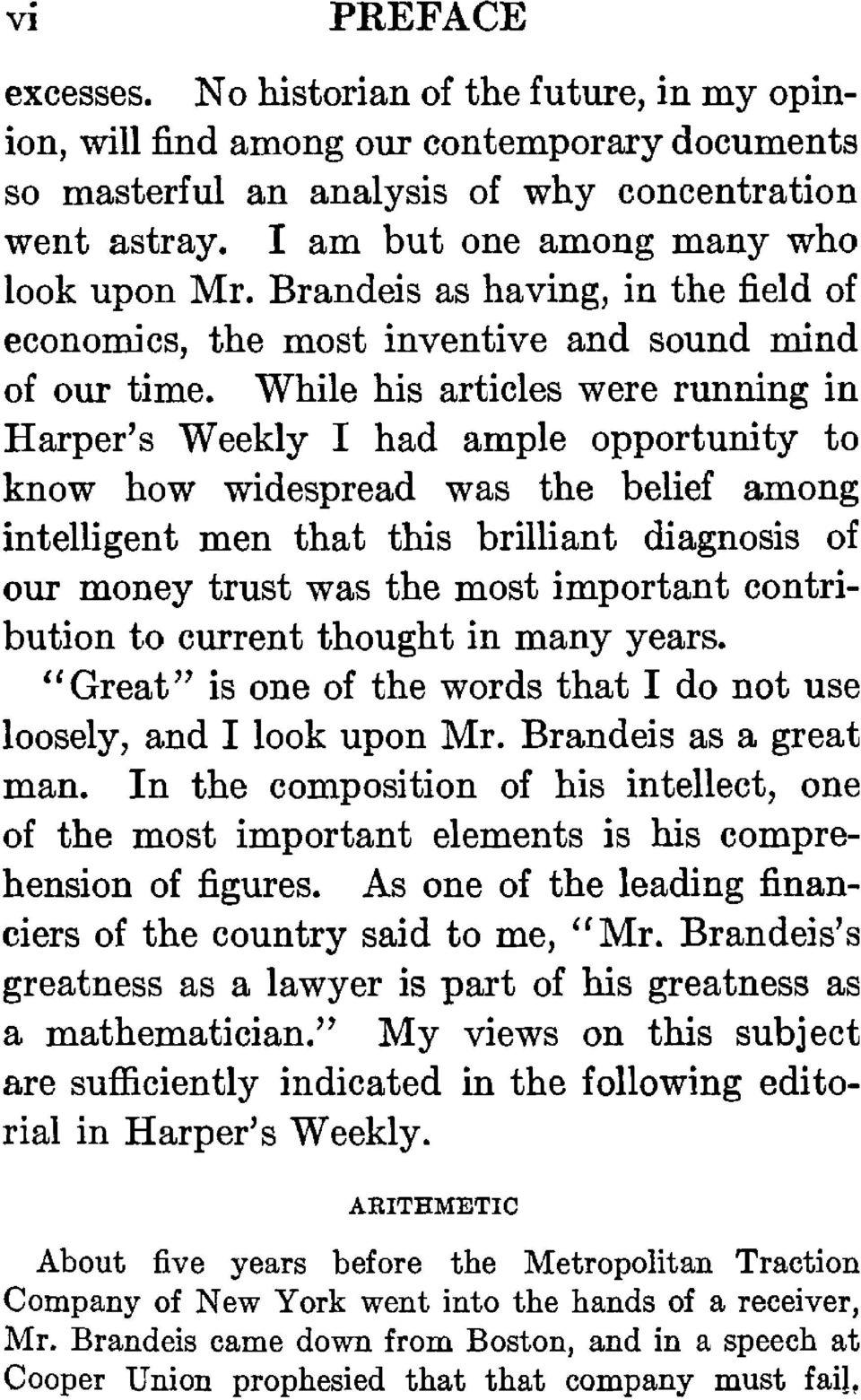 While his articles were running in Harper's Weekly I had ample opportunity to know how widespread was the belief among intelligentmen that this brilliant diagnosis of our money trust was the most