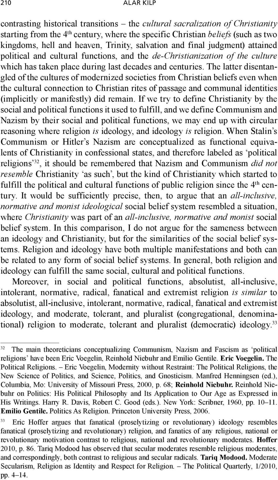 The latter disentangled of the cultures of modernized societies from Christian beliefs even when the cultural connection to Christian rites of passage and communal identities (implicitly or