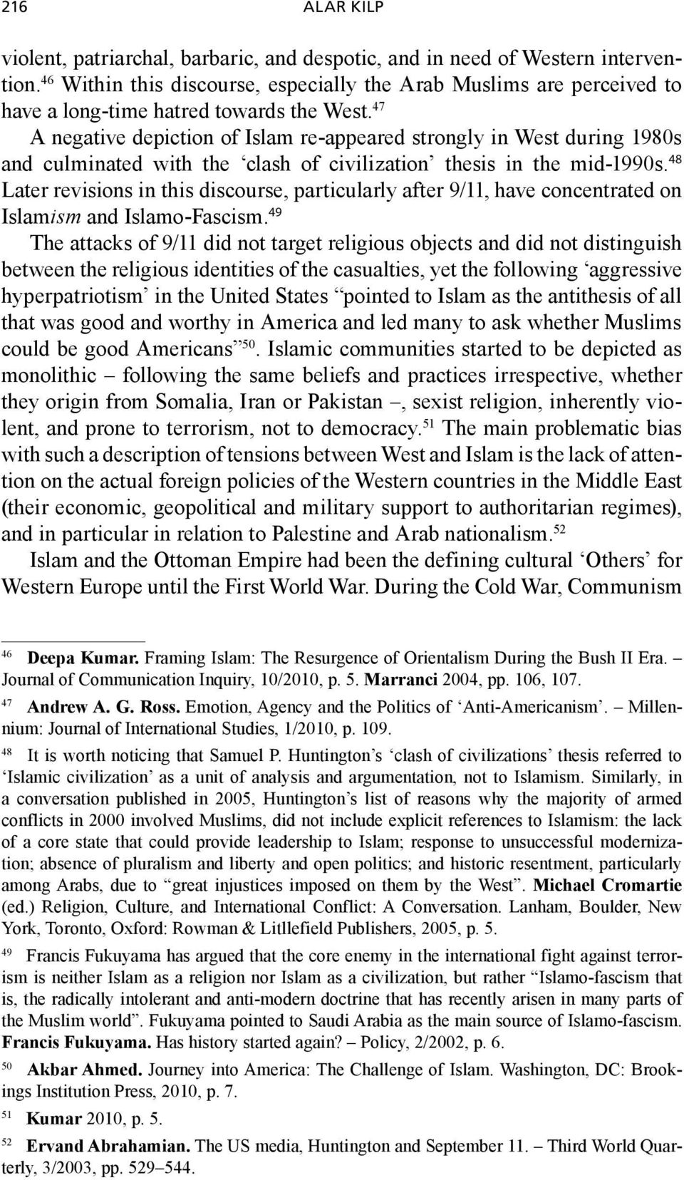 47 A negative depiction of Islam re-appeared strongly in West during 1980s and culminated with the clash of civilization thesis in the mid-1990s.