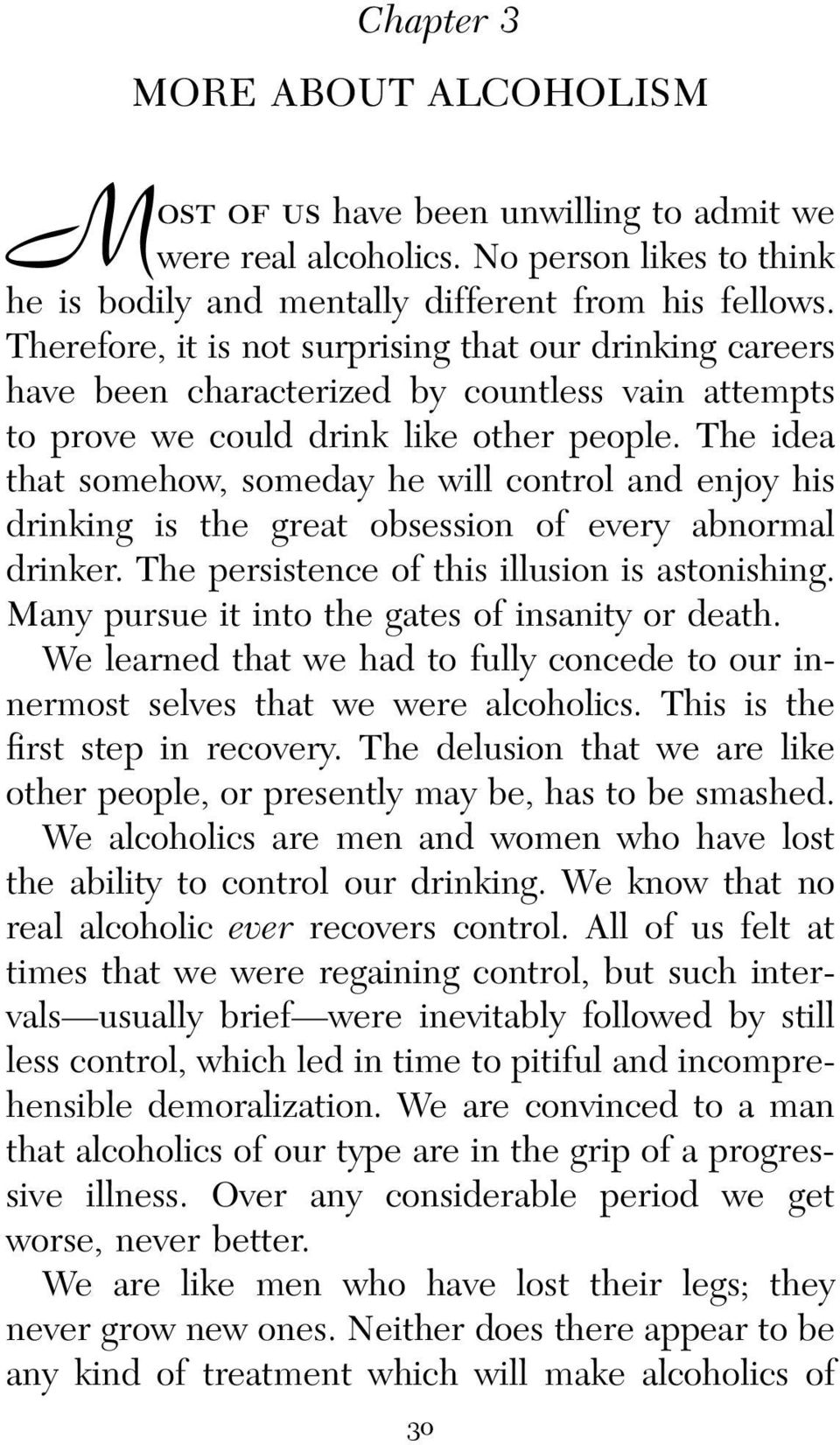 The idea that somehow, someday he will control and enjoy his drinking is the great obsession of every abnormal drinker. The persistence of this illusion is astonishing.