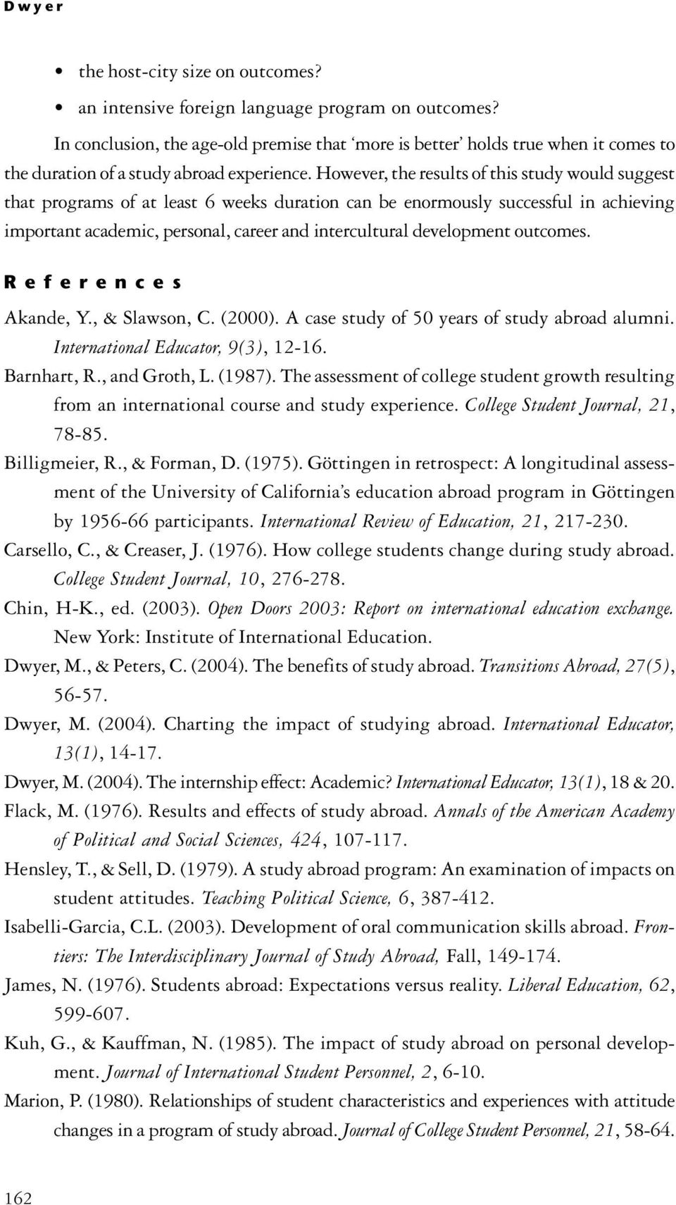 However, the results of this study would suggest that programs of at least 6 weeks duration can be enormously successful in achieving important academic, personal, career and intercultural