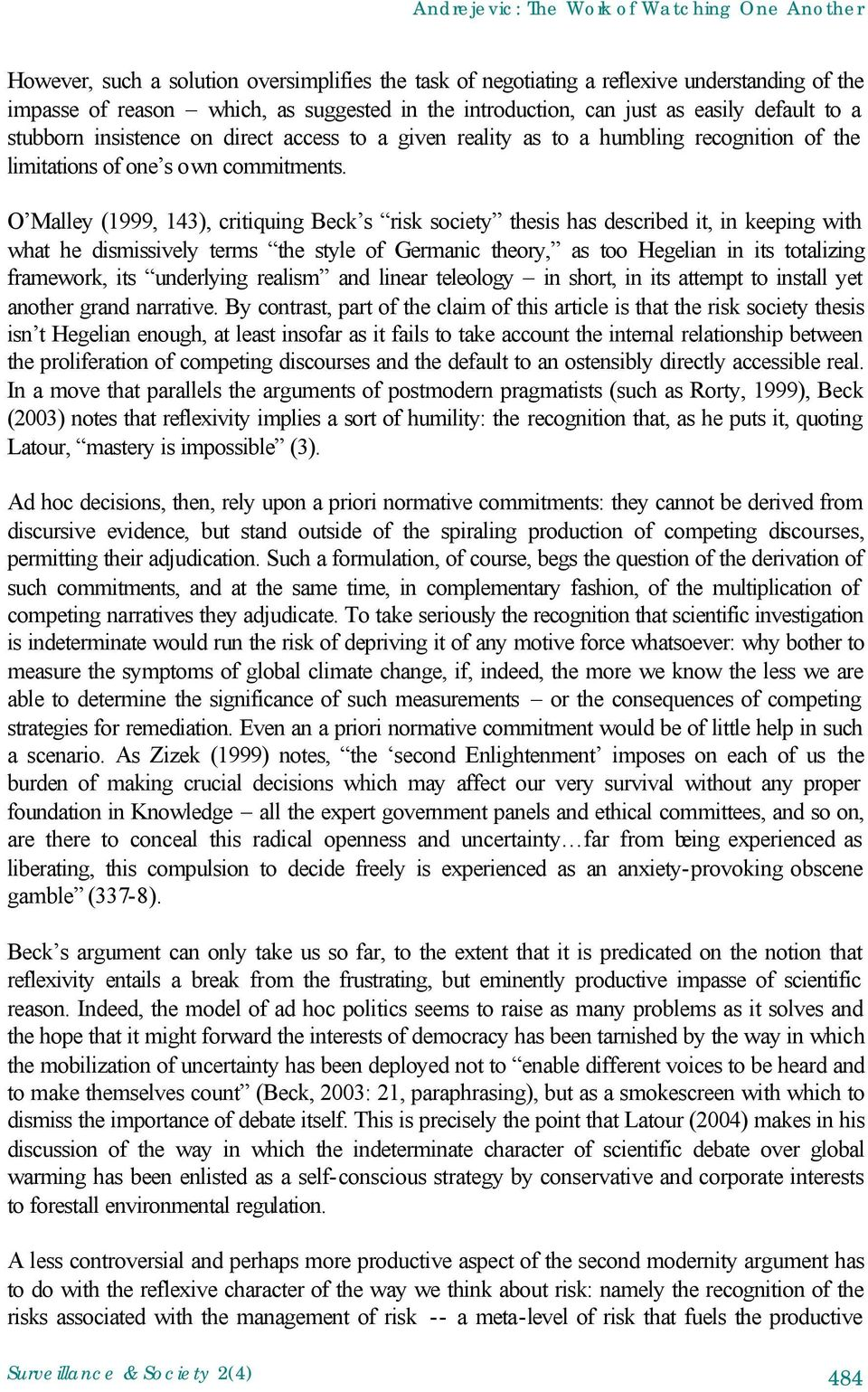 O Malley (1999, 143), critiquing Beck s risk society thesis has described it, in keeping with what he dismissively terms the style of Germanic theory, as too Hegelian in its totalizing framework, its