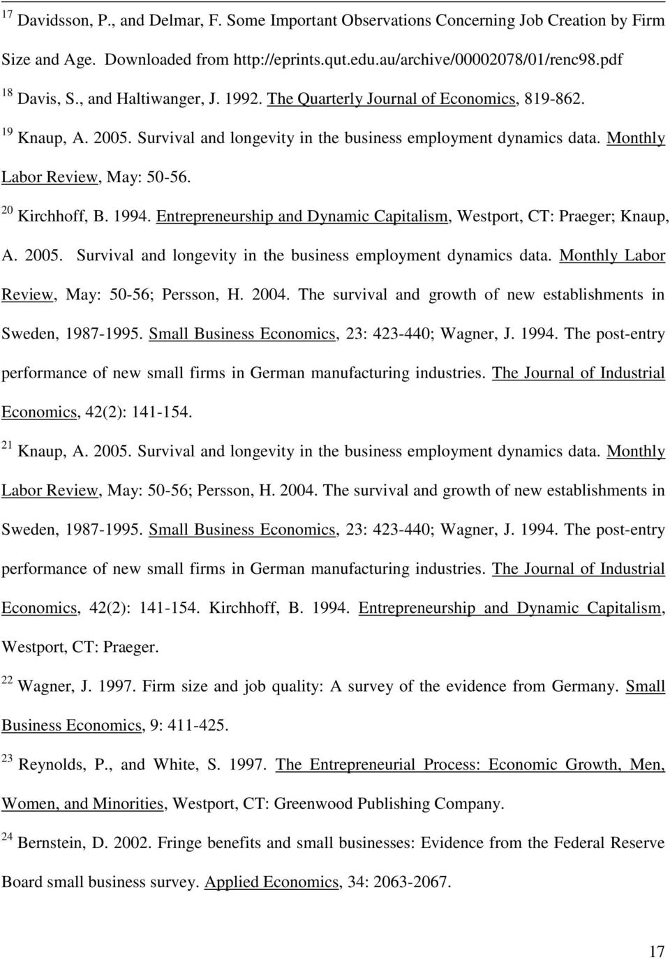 20 Kirchhoff, B. 1994. Entrepreneurship and Dynamic Capitalism, Westport, CT: Praeger; Knaup, A. 2005. Survival and longevity in the business employment dynamics data.