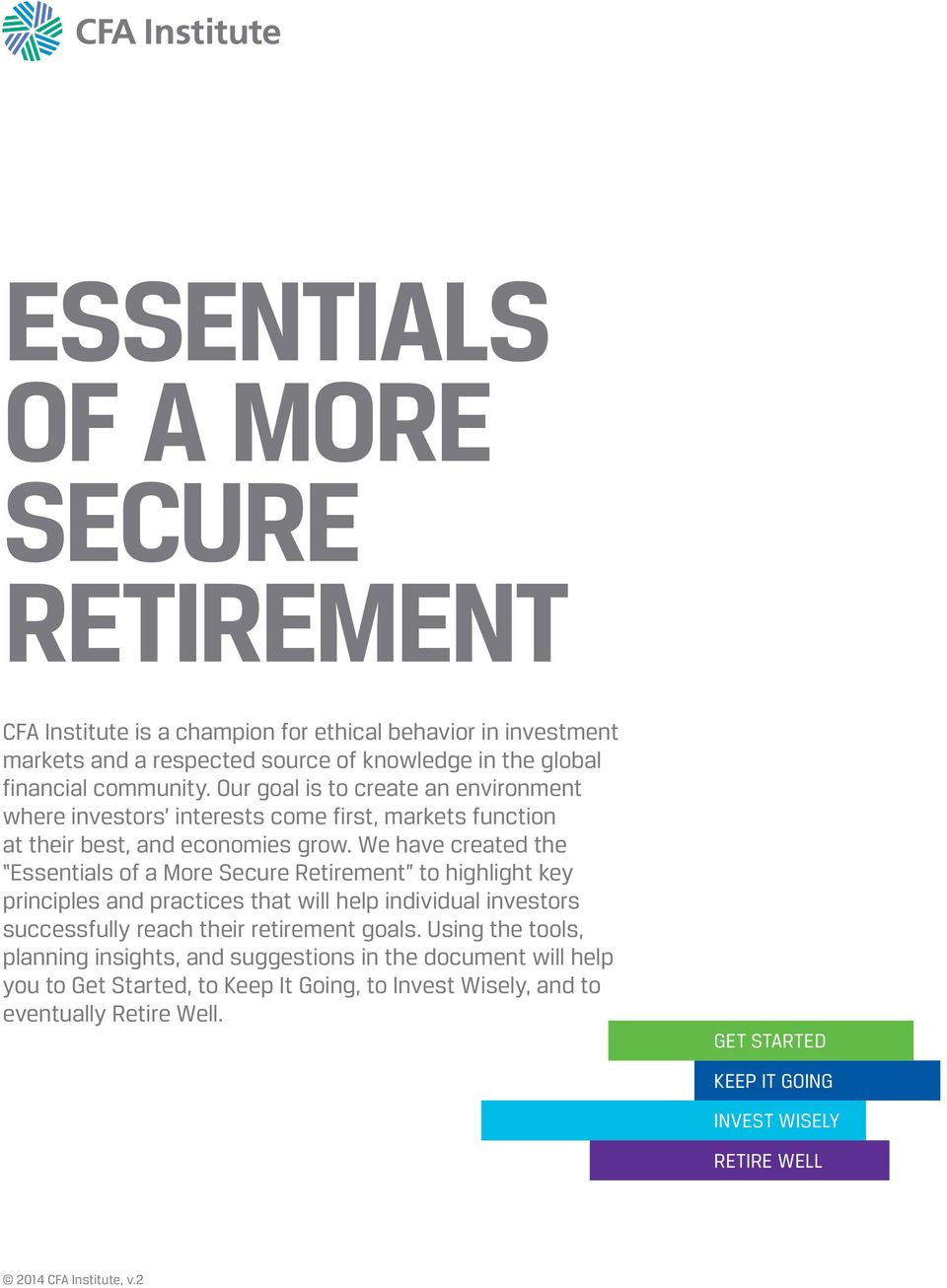 We have created the Essentials of a More Secure Retirement to highlight key principles and practices that will help individual investors successfully reach their retirement goals.