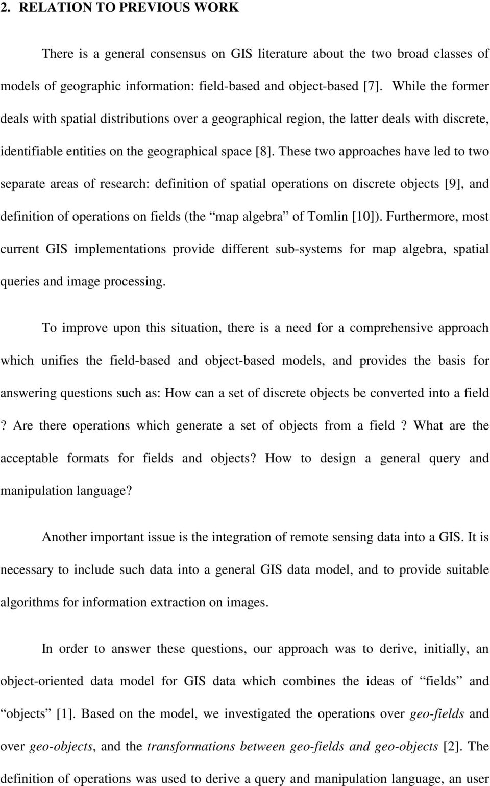 These two approaches have led to two separate areas of research: definition of spatial operations on discrete objects [9], and definition of operations on fields (the map algebra of Tomlin [10]).