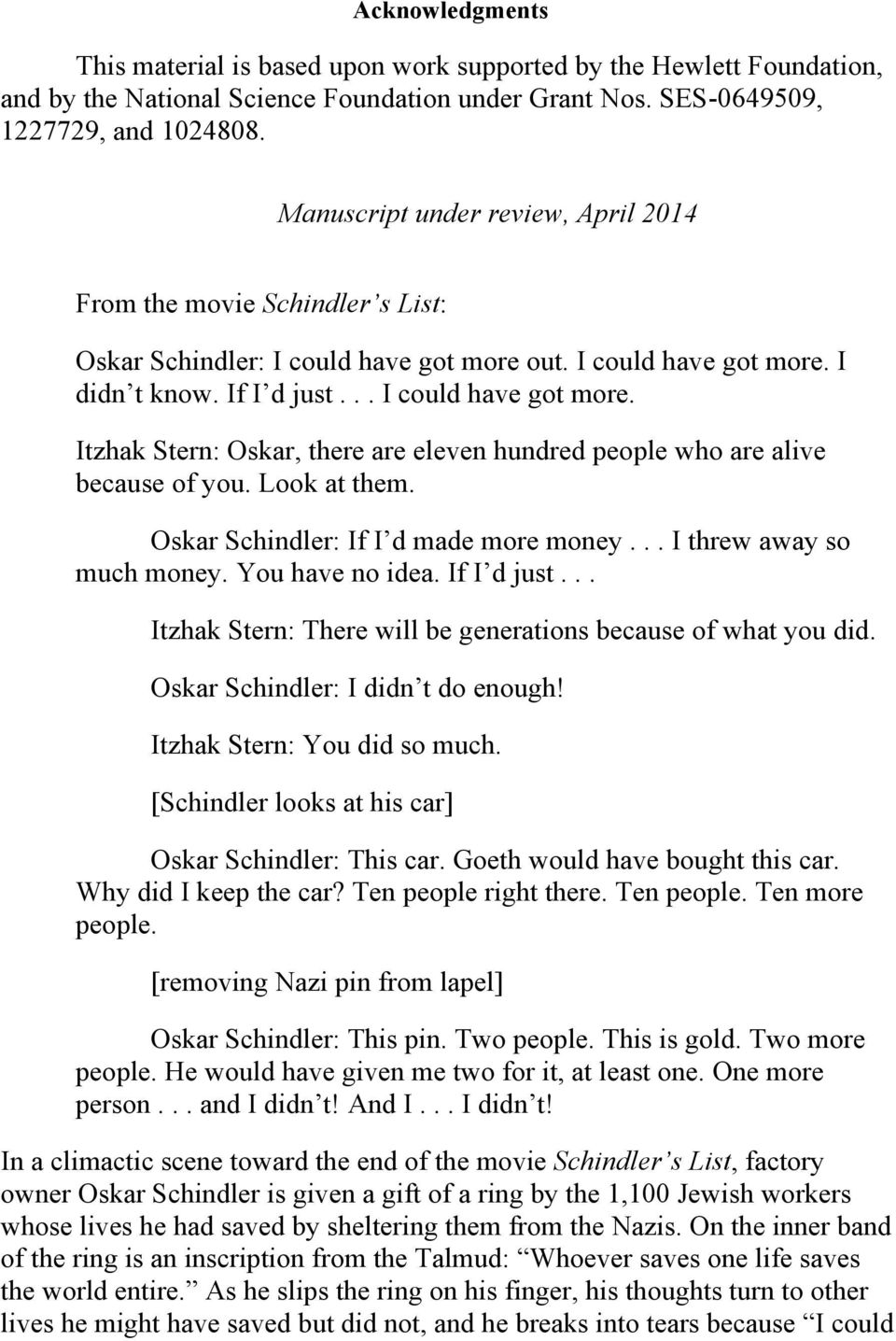 Look at them. Oskar Schindler: If I d made more money... I threw away so much money. You have no idea. If I d just... Itzhak Stern: There will be generations because of what you did.