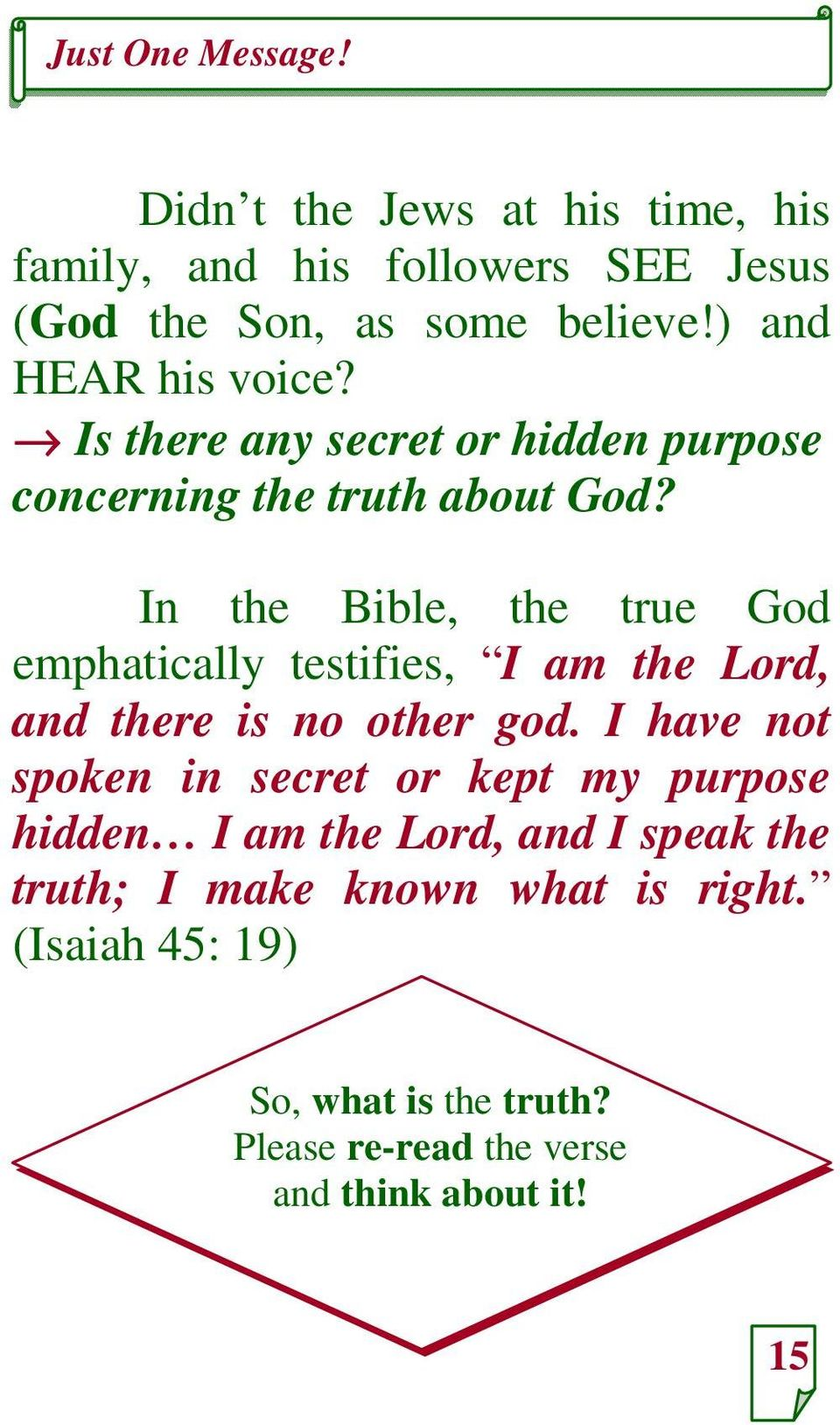 In the Bible, the true God emphatically testifies, I am the Lord, and there is no other god.