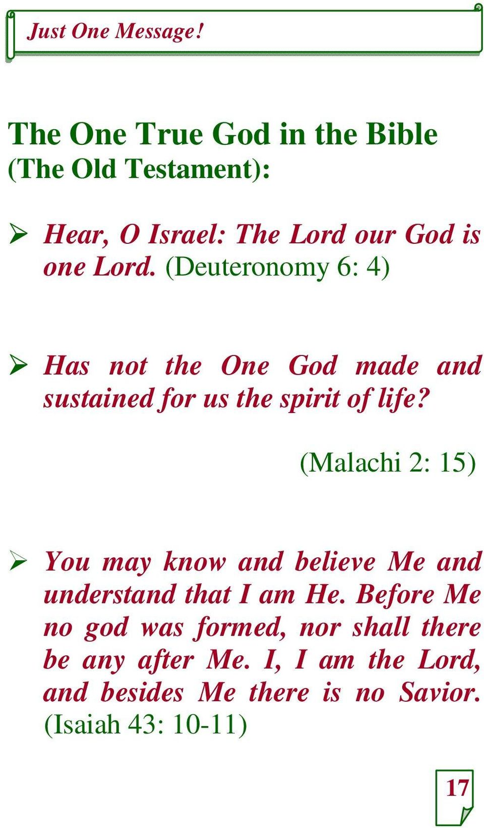 (Malachi 2: 15) You may know and believe Me and understand that I am He.