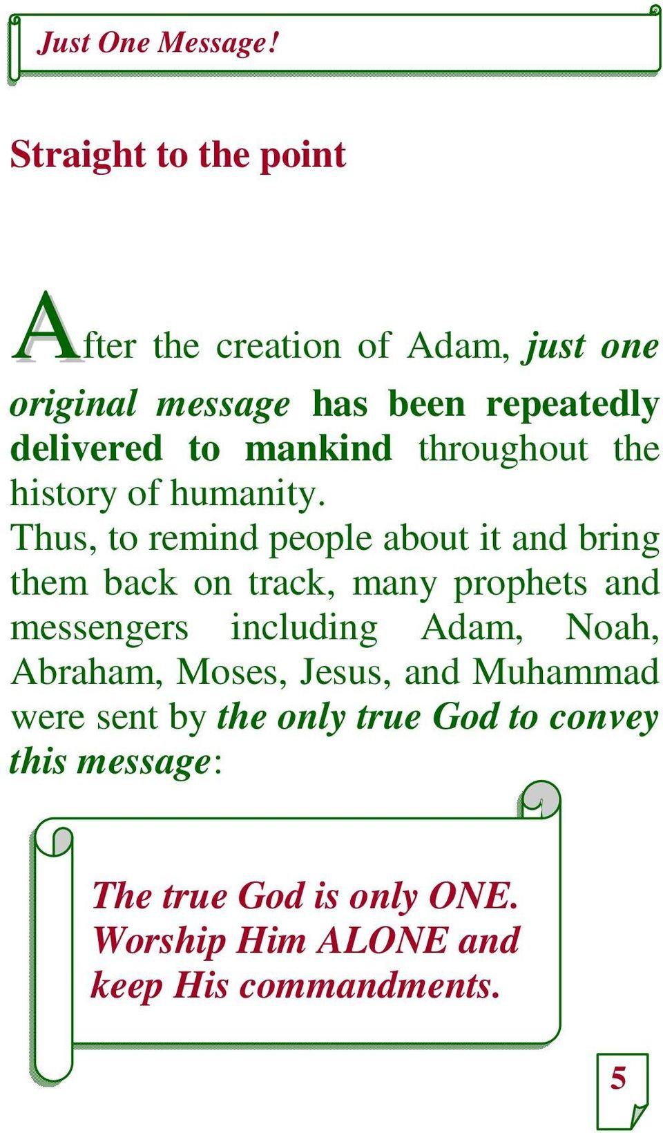 Thus, to remind people about it and bring them back on track, many prophets and messengers including Adam,