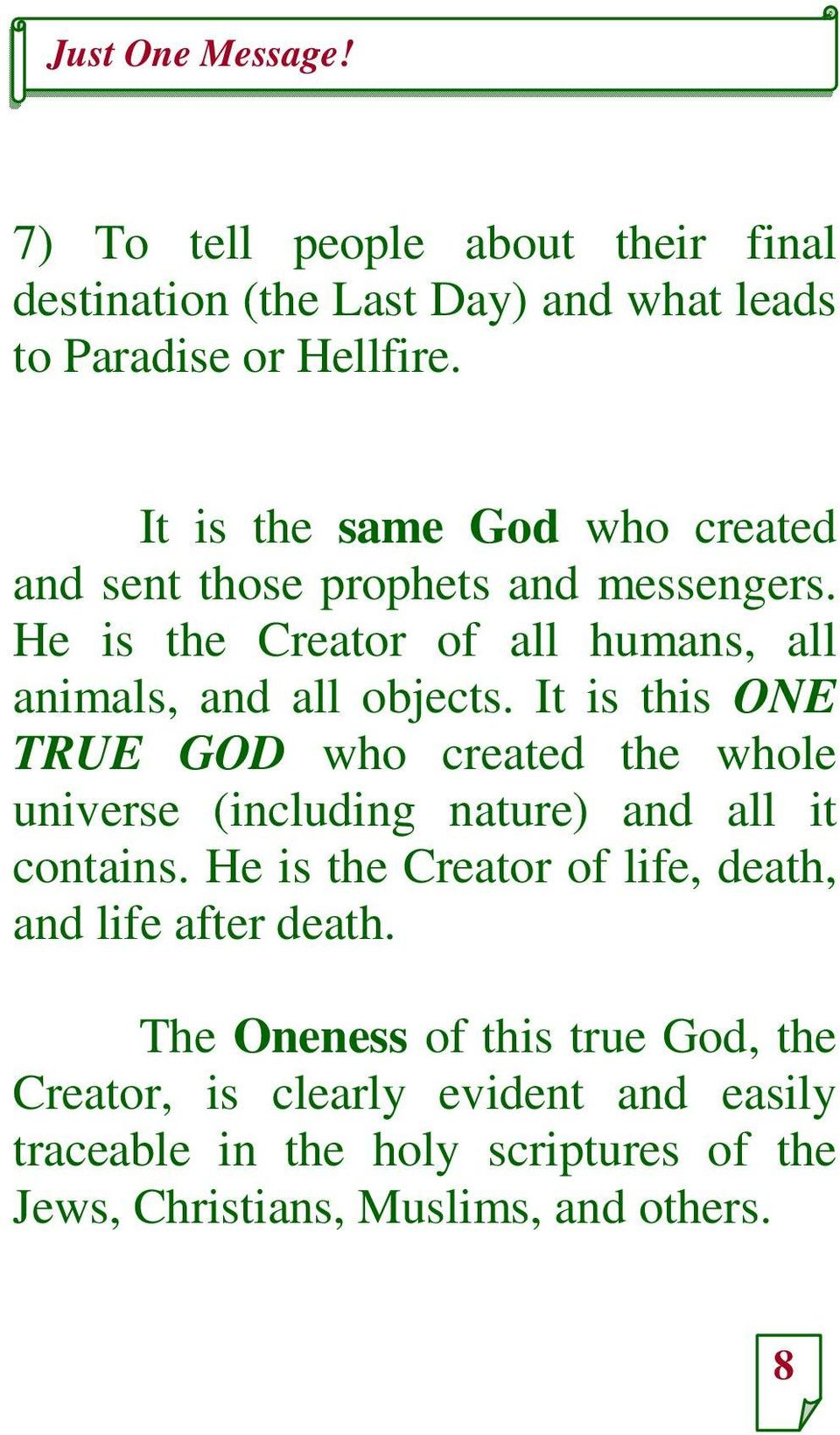 It is this ONE TRUE GOD who created the whole universe (including nature) and all it contains.