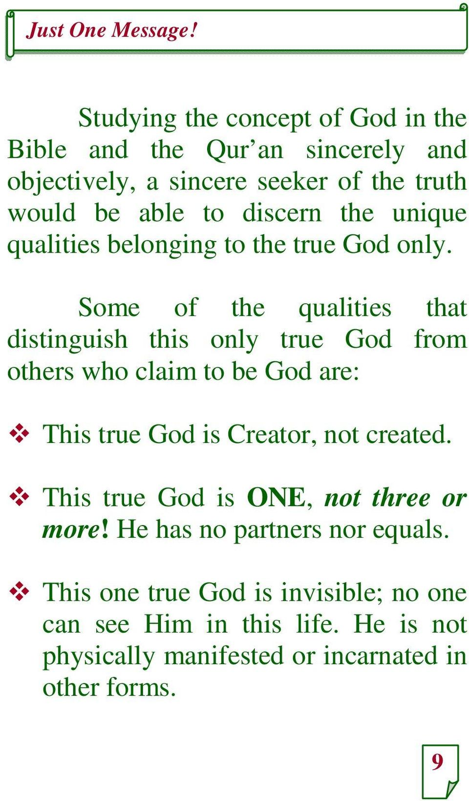 Some of the qualities that distinguish this only true God from others who claim to be God are: This true God is Creator, not
