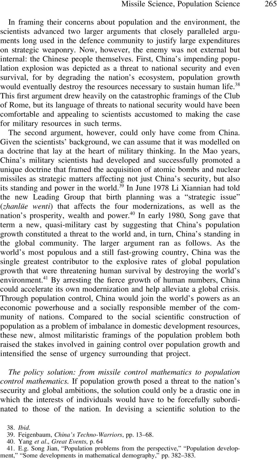 First, China s impending population explosion was depicted as a threat to national security and even survival, for by degrading the nation s ecosystem, population growth would eventually destroy the