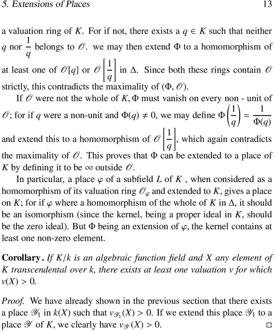 If O were not the whole of K,Φ must vanish on every non ( )- unit of 1 O; for if q were a non-unit andφ(q) 0, we may defineφ = 1 [ ] q Φ(q) 1 and extend this to a homomorphism of O, which again