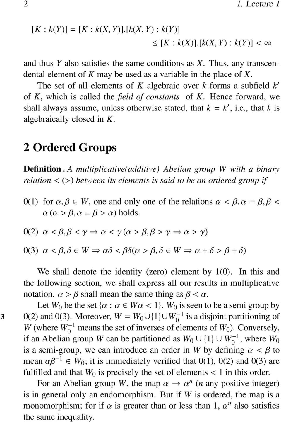 Hence forward, we shall always assume, unless otherwise stated, that k=k, i.e., that k is algebraically closed in K. 2 Ordered Groups Definition.