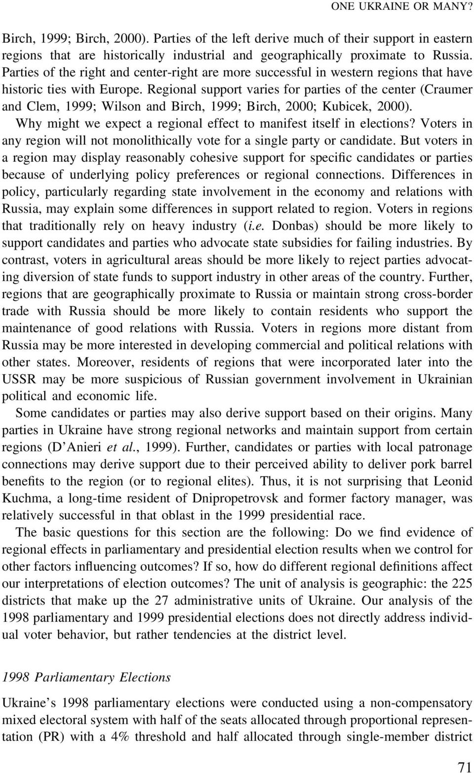 Regional support varies for parties of the center (Craumer and Clem, 1999; Wilson and Birch, 1999; Birch, 2000; Kubicek, 2000). Why might we expect a regional effect to manifest itself in elections?