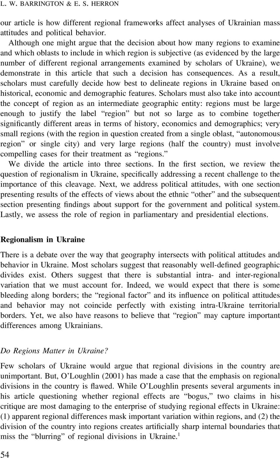 arrangements examined by scholars of Ukraine), we demonstrate in this article that such a decision has consequences.