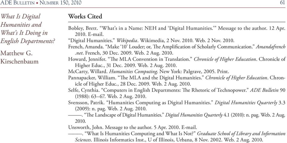 The MLA Convention in Translation. Chronicle of Higher Education. Chronicle of Higher Educ., 31 Dec. 2009. Web. 2 Aug. 2010. McCarty, Willard. Humanities Computing. New York: Palgrave, 2005. Print.