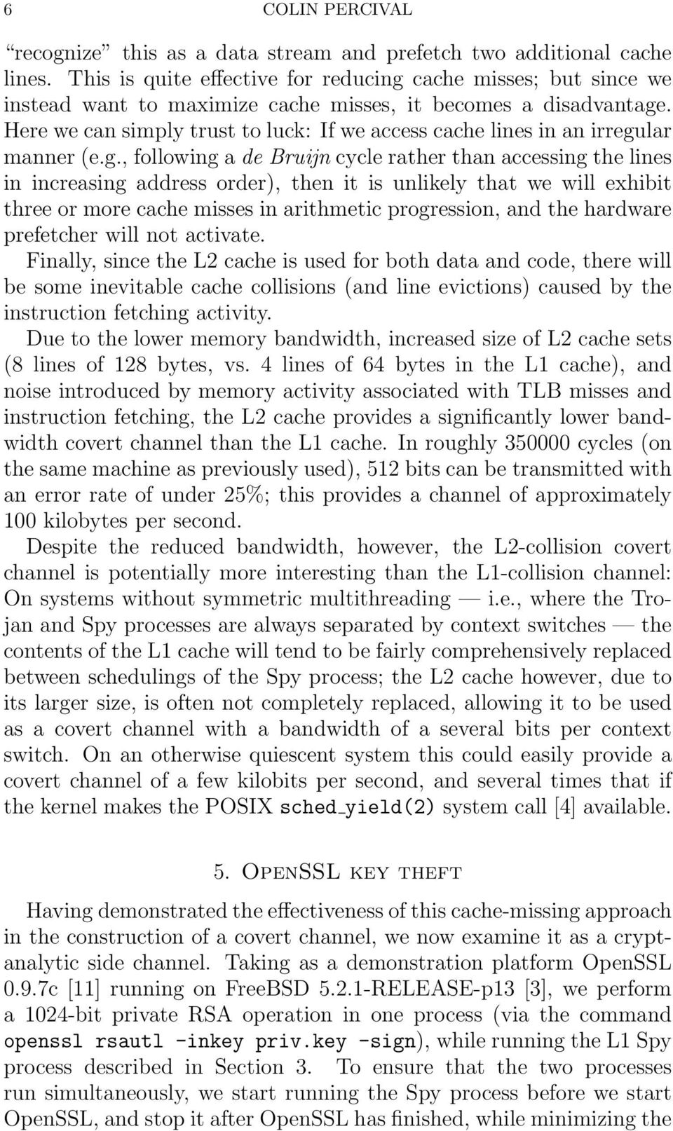Here we can simply trust to luck: If we access cache lines in an irregu