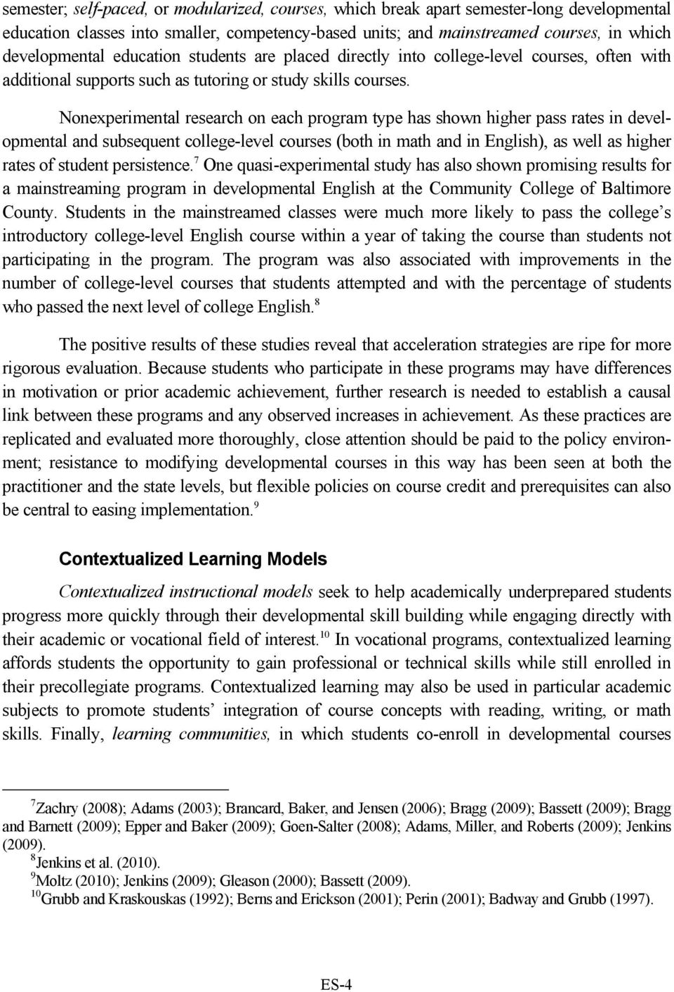 Nonexperimental research on each program type has shown higher pass rates in developmental and subsequent college-level courses (both in math and in English), as well as higher rates of student