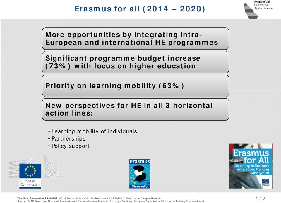 education Priority on learning mobility (63%) New perspectives for HE in all 3