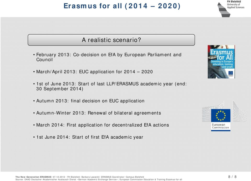 2014 2020 1st of June 2013: Start of last LLP/ERASMUS academic year (end: 30 September 2014) Autumn 2013: