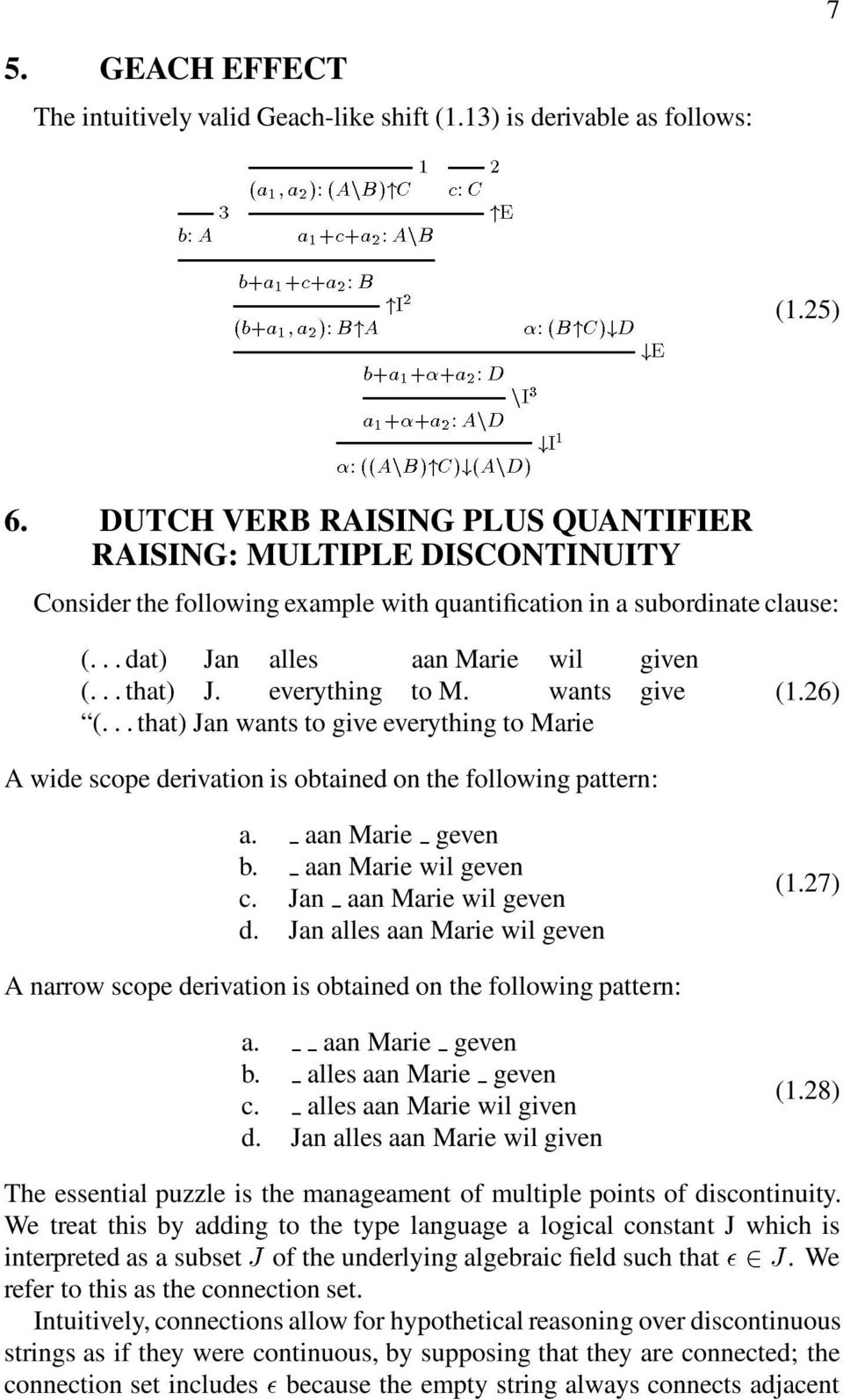 DUTCH VERB RAISING PLUS QUANTIFIER RAISING: MULTIPLE DISCONTINUITY Consider the following example with quantification in a subordinate clause: (:::dat) Jan alles aan Marie wil given (:::that) J.