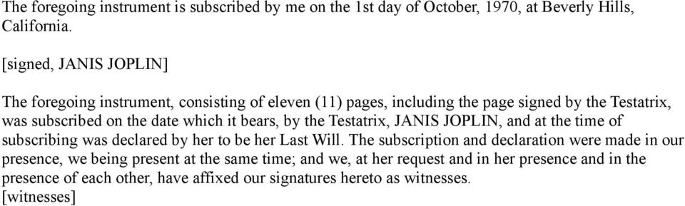 which it bears, by the Testatrix, JANIS JOPLIN, and at the time of subscribing was declared by her to be her Last Will.