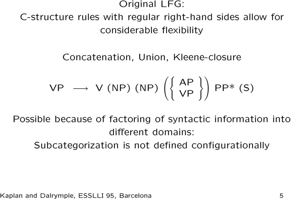 ! V (NP) (NP) PP* (S) because of factoring of syntactic information into Possible