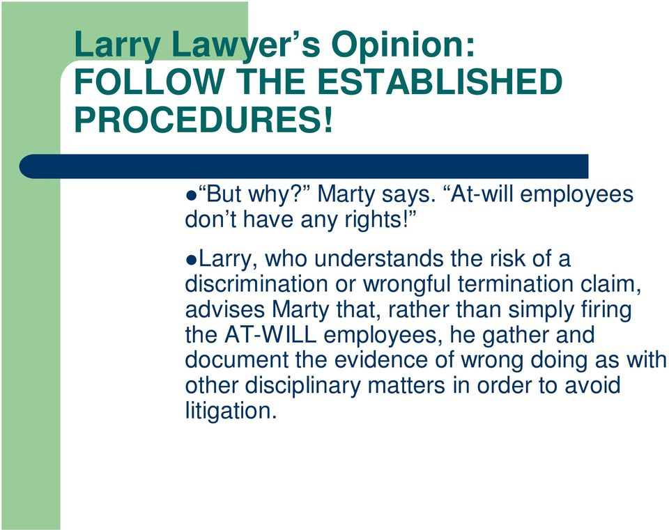 Larry, who understands the risk of a discrimination or wrongful termination claim, advises Marty
