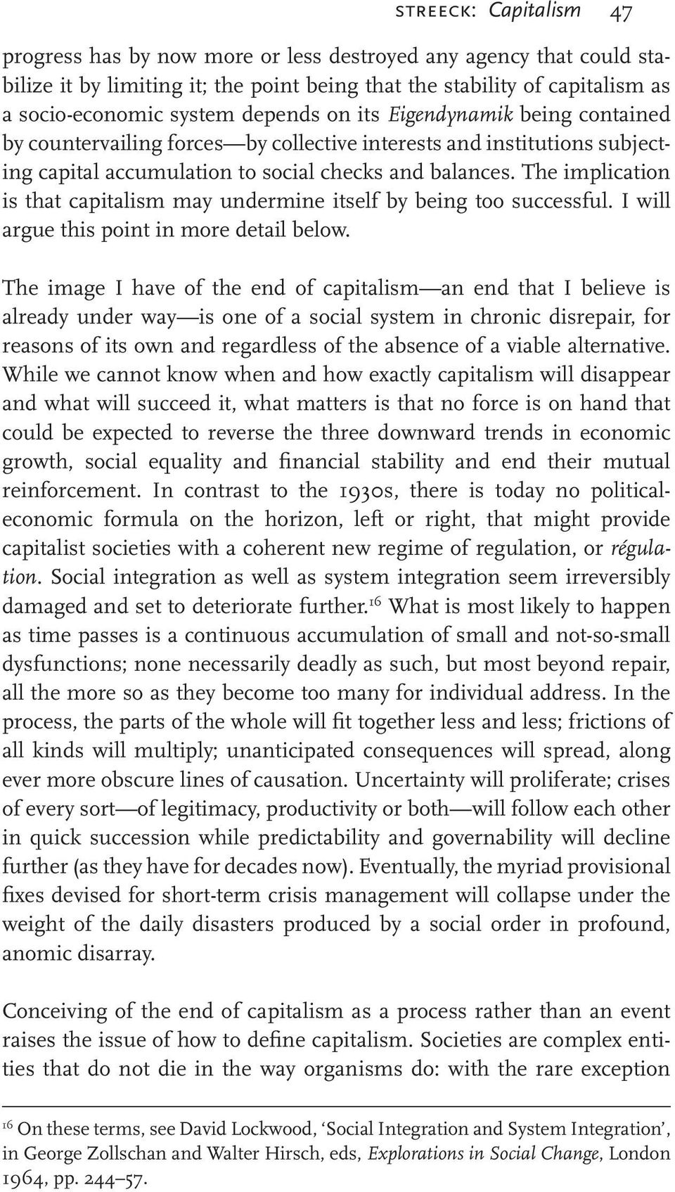 The implication is that capitalism may undermine itself by being too successful. I will argue this point in more detail below.