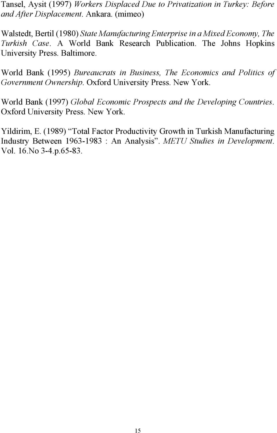 Baltimore. World Bank (1995) Bureaucrats in Business, The Economics and Politics of Government Ownership. Oxford University Press. New York.