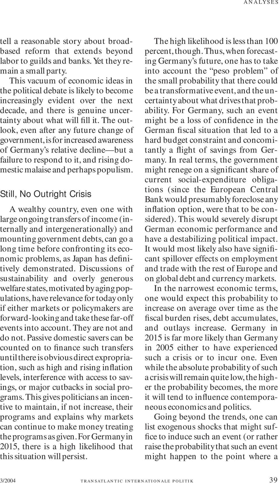 The outlook, even after any future change of government, is for increased awareness of Germany s relative decline but a failure to respond to it, and rising domestic malaise and perhaps populism.
