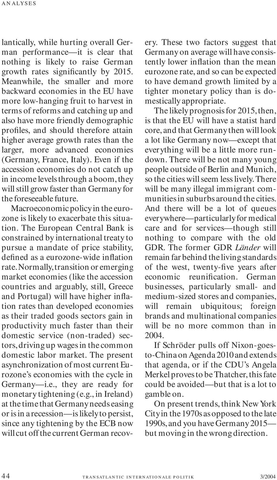 therefore attain higher average growth rates than the larger, more advanced economies (Germany, France, Italy).