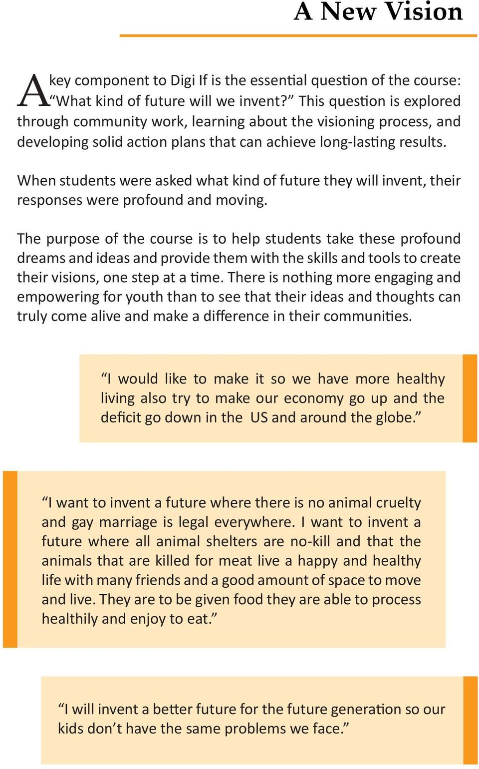 When students were asked what kind of future they will invent, their responses were profound and moving.