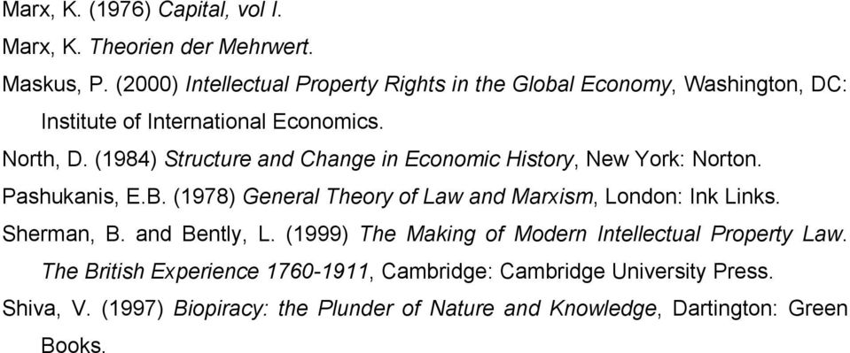 (1984) Structure and Change in Economic History, New York: Norton. Pashukanis, E.B. (1978) General Theory of Law and Marxism, London: Ink Links.