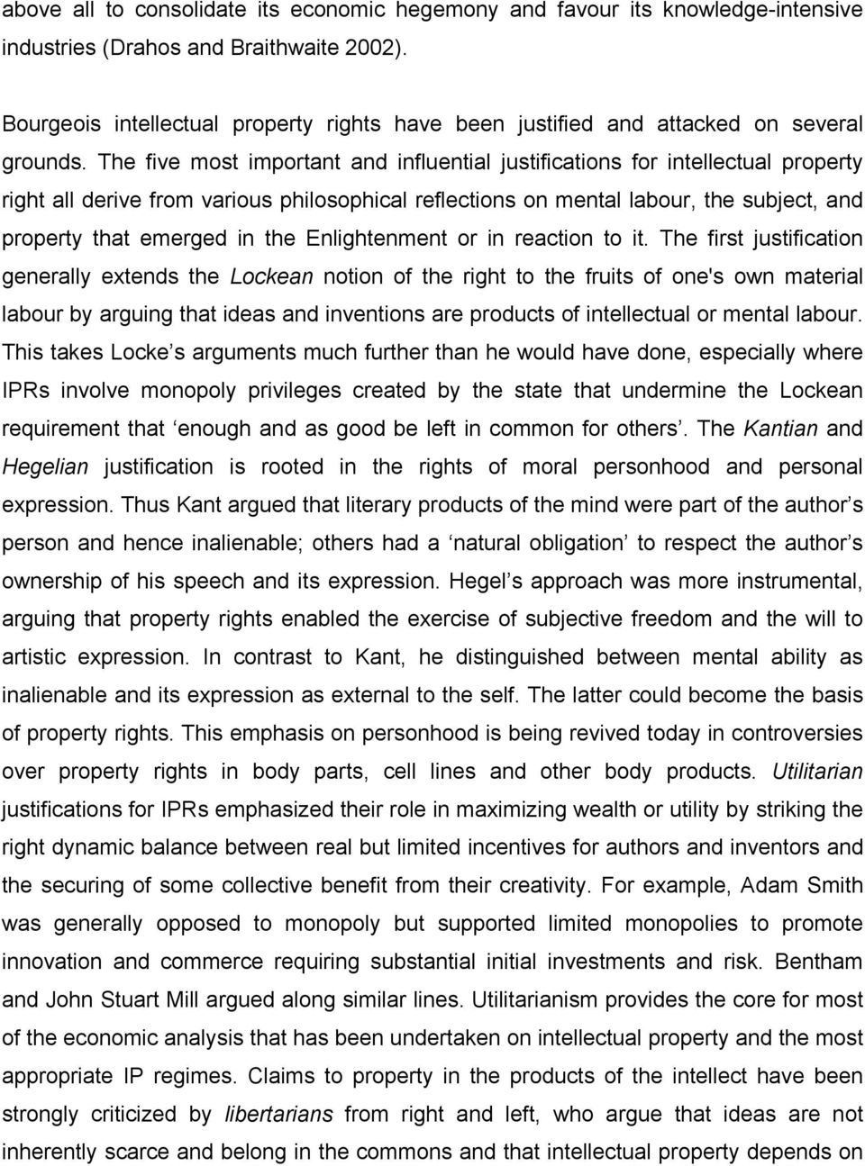 The five most important and influential justifications for intellectual property right all derive from various philosophical reflections on mental labour, the subject, and property that emerged in