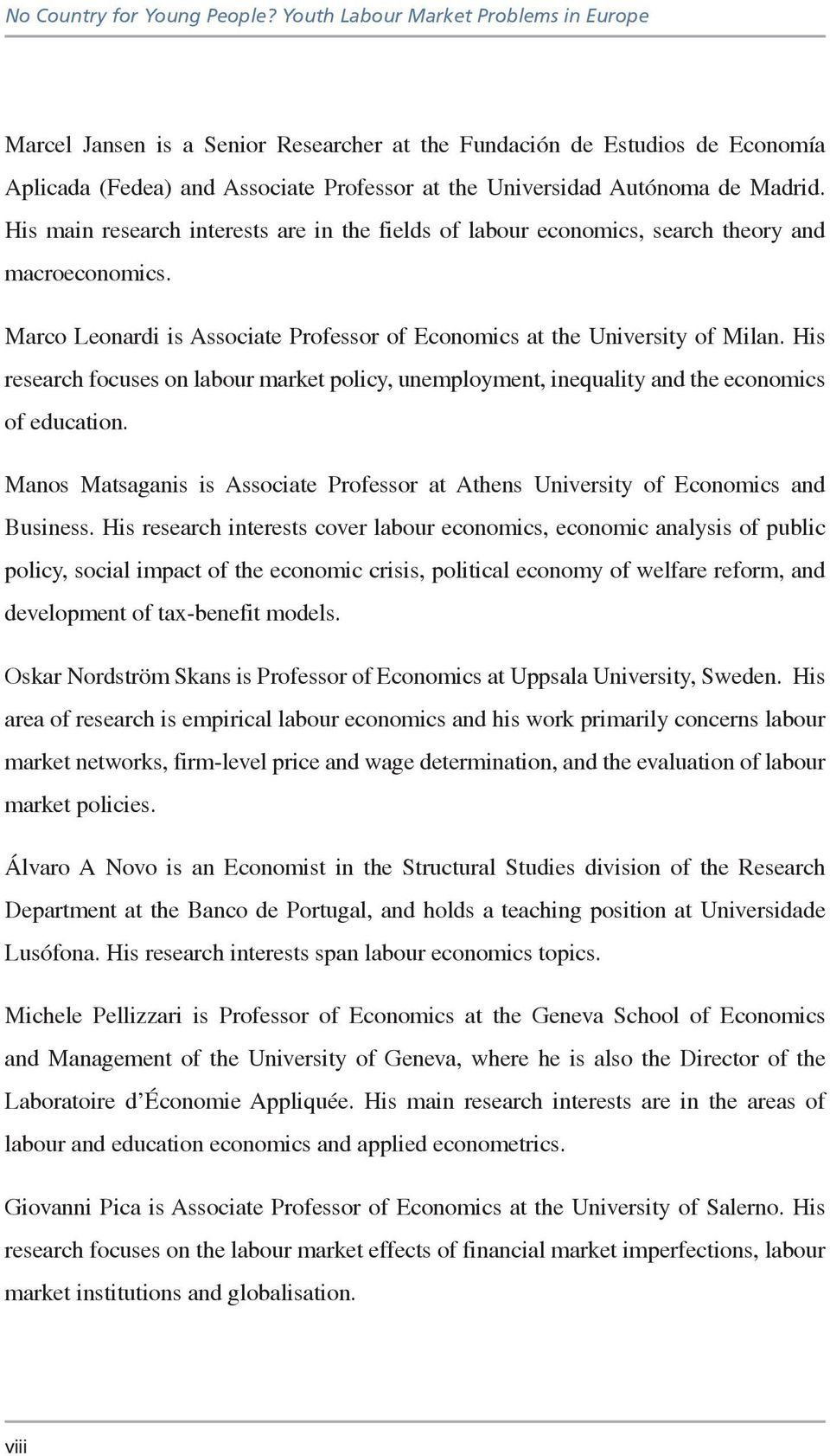 His main research interests are in the fields of labour economics, search theory and macroeconomics. Marco Leonardi is Associate Professor of Economics at the University of Milan.