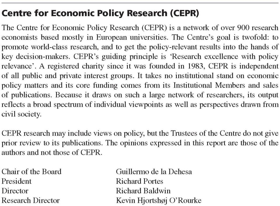 CEPR s guiding principle is Research excellence with policy relevance. A registered charity since it was founded in 1983, CEPR is independent of all public and private interest groups.