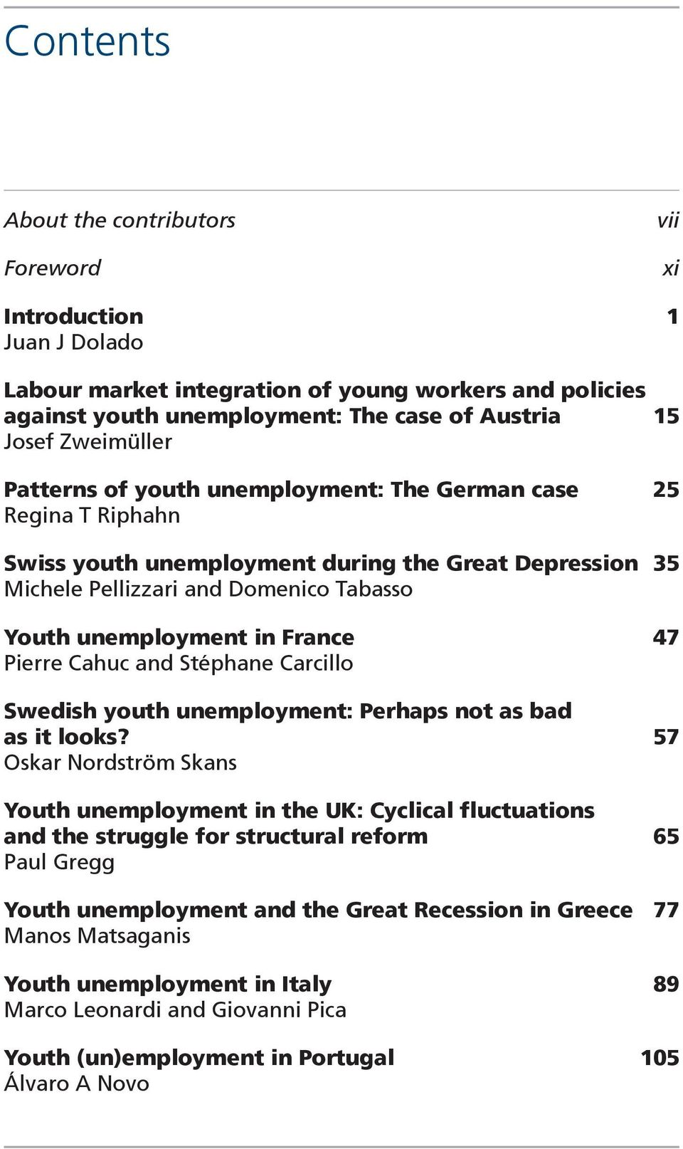 France 47 Pierre Cahuc and Stéphane Carcillo Swedish youth unemployment: Perhaps not as bad as it looks?