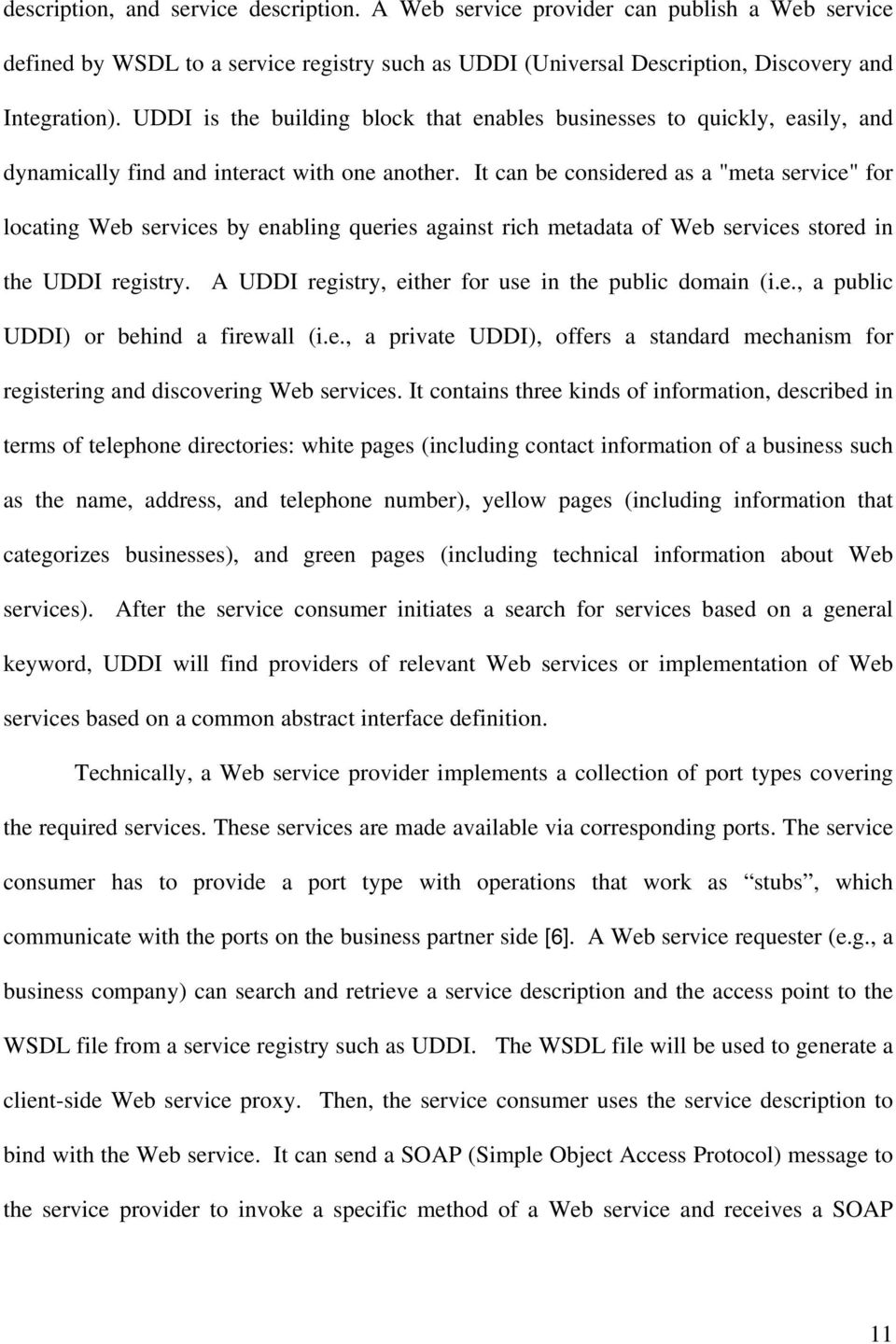 "It can be considered as a ""meta service"" for locating Web services by enabling queries against rich metadata of Web services stored in the UDDI registry."