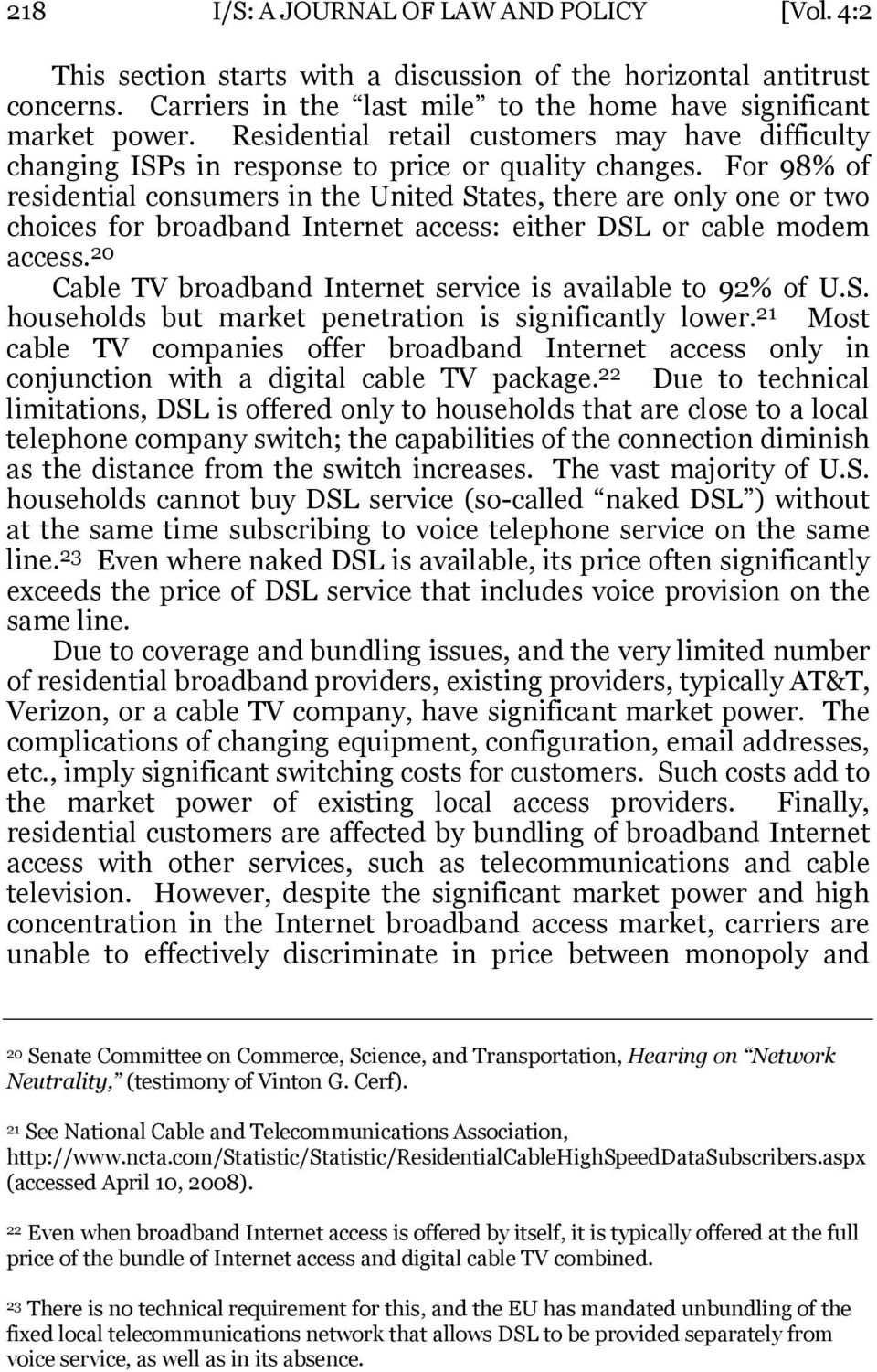 For 98% of residential consumers in the United States, there are only one or two choices for broadband Internet access: either DSL or cable modem access.